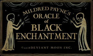 Mildred Payne's Oracle of Black Enchantment- RESERVE for NEXT PRINT RUN /SHIPS AUGUST 23rd