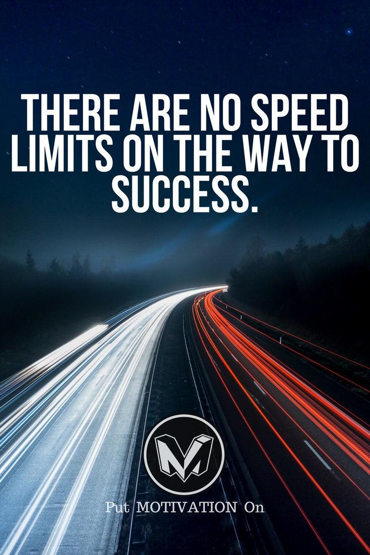 No speed limits on the way to success