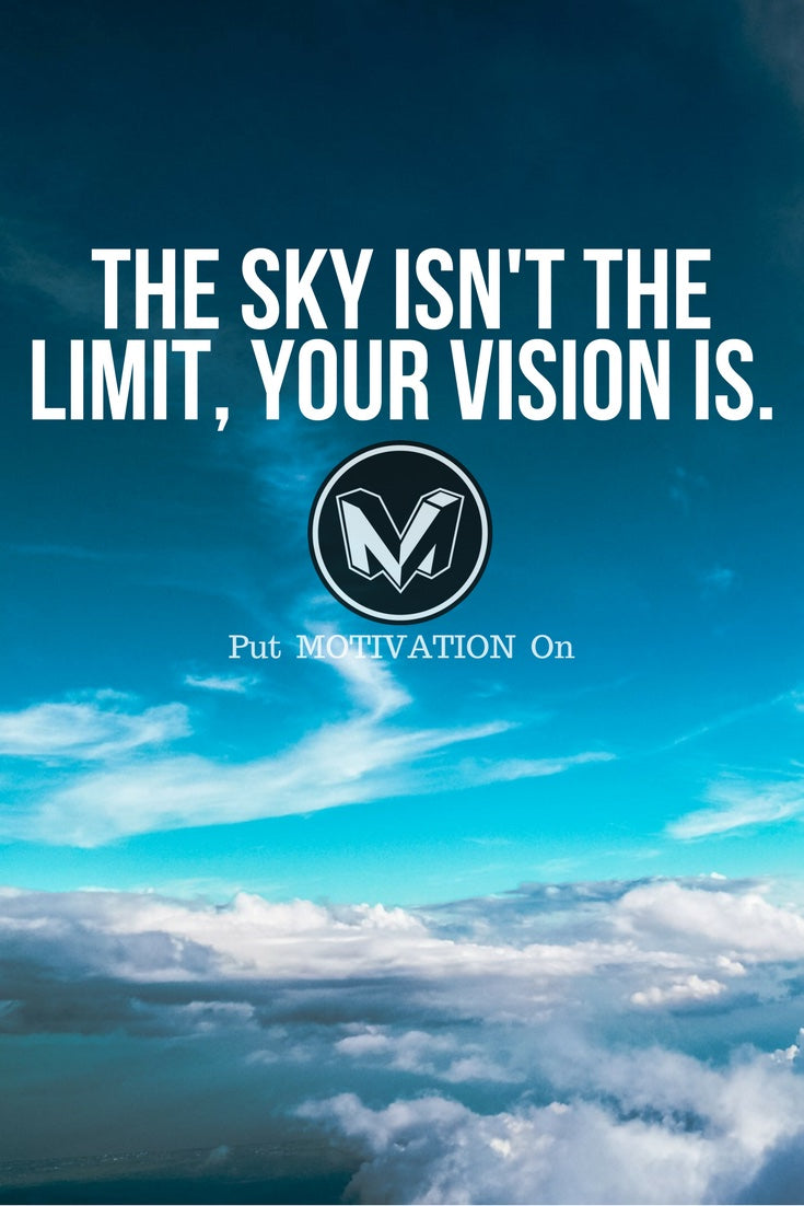 Your vision is the limit