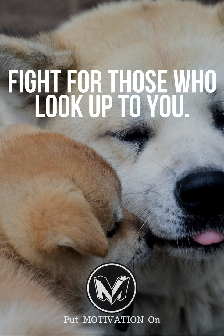 Fight for those who look up to you