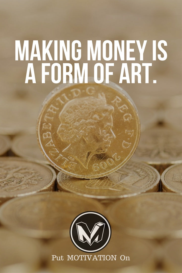 Making money is a form of art
