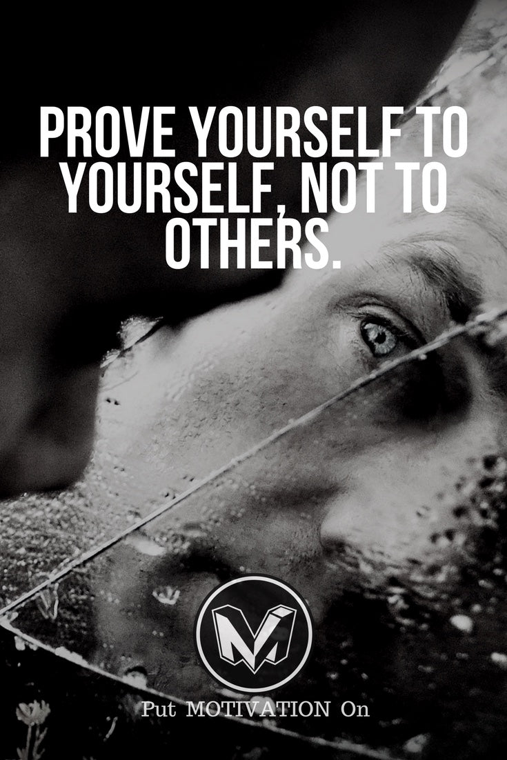 Prove yourself to your self