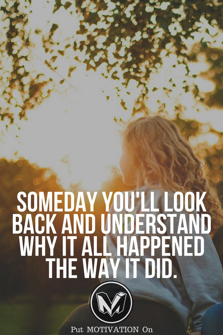 Someday you will look back