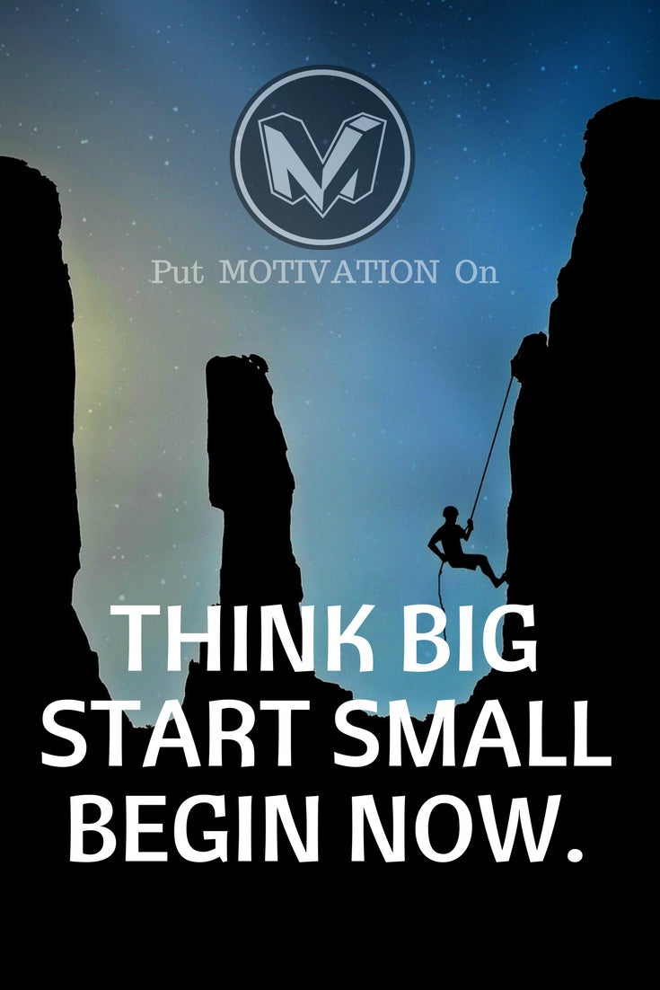 Think big Start small begin now