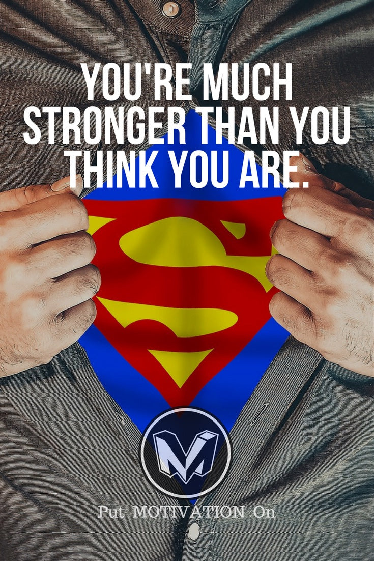 You are much stronger