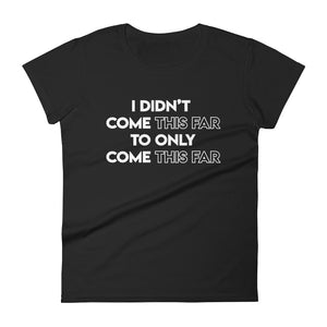 COME THIS FAR T-Shirt