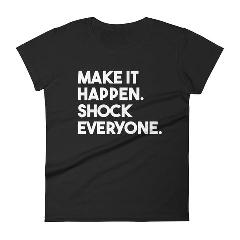 Make It Happen Shock Everyone T-Shirt