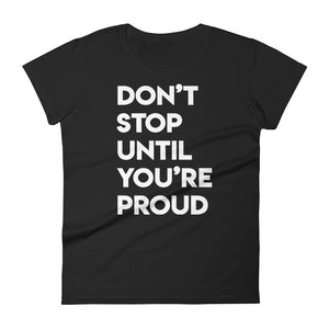 DON'T STOP UNTIL YOU ARE PROUD T-Shirt