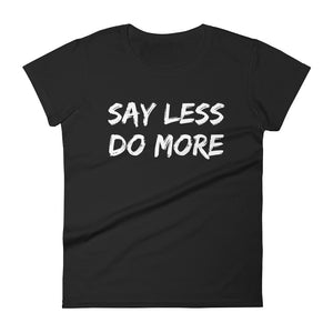 Say less Do More T-Shirt