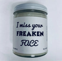 I miss your freaken face Candle