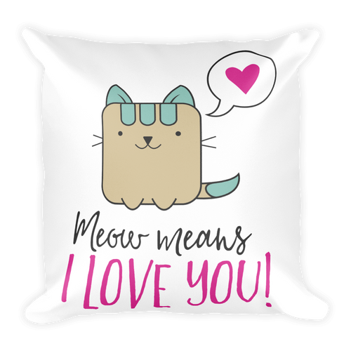 Cat Lover - Meow Means I Love You Square Pillow