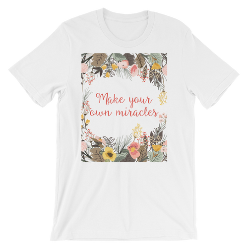 Make Your Own Miracles Unisex Tshirt
