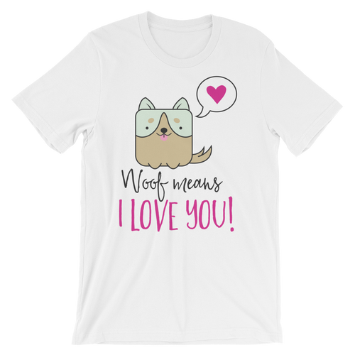 Dog Lover - Woof Means I Love You Unisex Tshirt