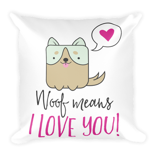 Dog Lover - Woof Means I Love You Square Pillow