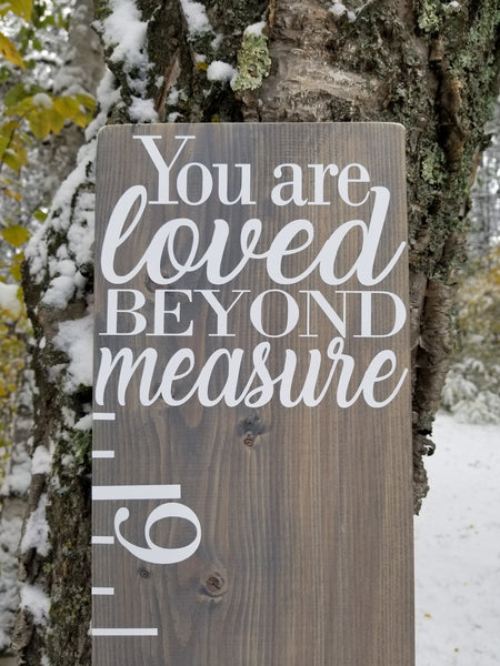 You are loved BEYOND measure Wooden Height Ruler - Little Prairie Craft Co.