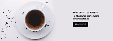 Tea FIRST.Tea FIRSTs.- 5 Millenia of Moments and Milestones