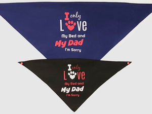 I Only Love My Bed and My Dad. Im Sorry- Bandana