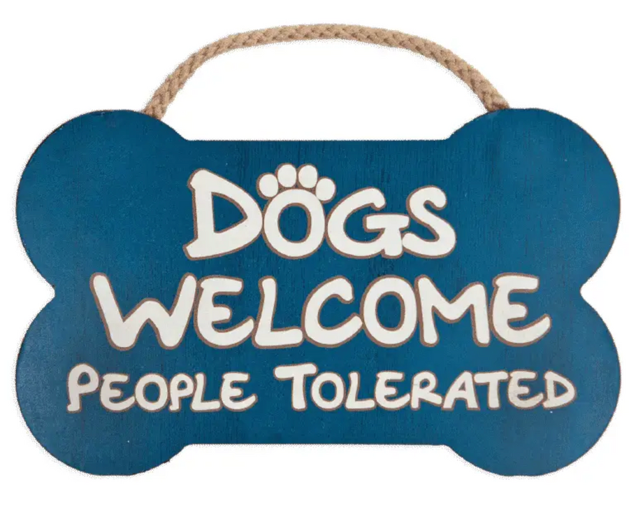 Dogs Welcome People Tolerated- Sign