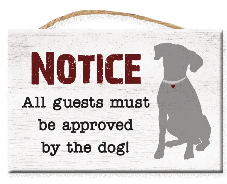 Notice, All Guests Must Be Approved By the Dog- Sign