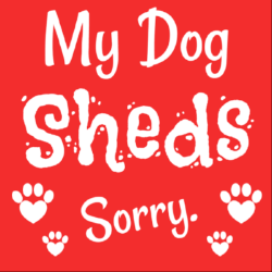 My Dog Sheds  Sorry. Sticker
