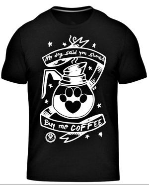My Dog Said You Should Buy Me Coffee-Tee
