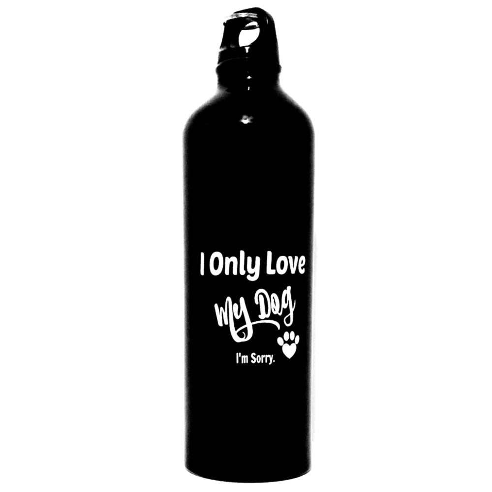 I Only Love My Dog. I'm Sorry Water Bottle