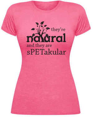 They're Natural and They are sPETakular-Tee