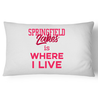 Springfield Lakes Is Where I Live - Pillow Case - 100% Cotton