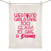 West End Girls Are Too Glam To Give A Damn - 100% Linen Tea Towel