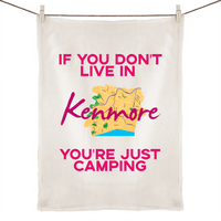 If You Don't Live In Kenmore, You're Just Camping - 100% Linen Tea Towel