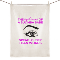 The Eyebrows Of A Bulimba Babe Speak Louder than Words - 100% Linen Tea Towel