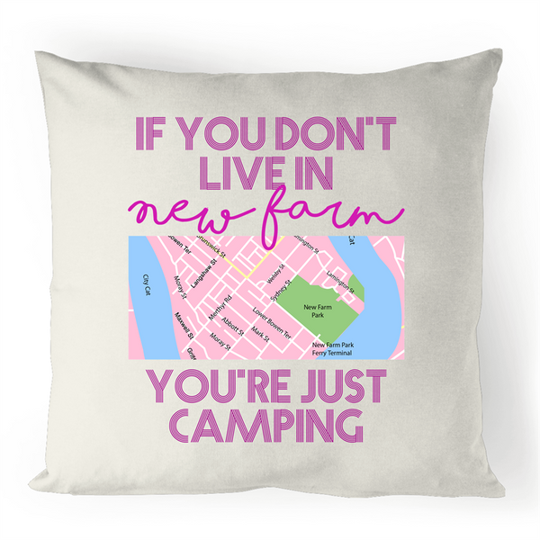 If You Don't Live In New Farm, You're Just Camping - 100% Linen Cushion Cover