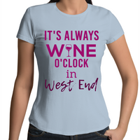 It's Always Wine O'Clock In West End - Womens T-shirt