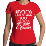 West End Girls Are Too Glam To Give A Damn - Womens T-shirt