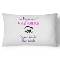 The Eyebrows Of A New Farm Babe Speak Louder Than Words - Pillow Case - 100% Cotton