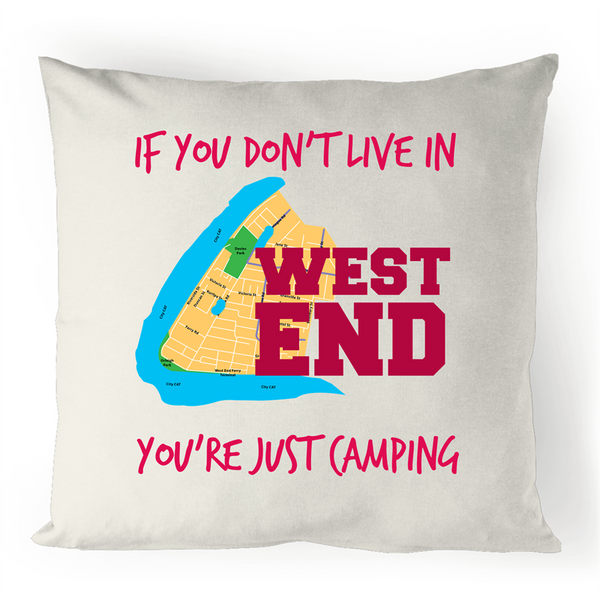 If You Don't Live In West End, You're Just Camping - 100% Linen Cushion Cover