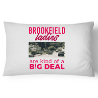 Brookfield Ladies Are Kind Of A Big Deal - Pillow Case - 100% Cotton