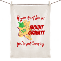 If You Don't Live In Mt Gravatt, You're Just Camping - 100% Linen Tea Towel