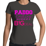 Paddo Ladies Are Kind Of A Big Deal - Womens T-shirt