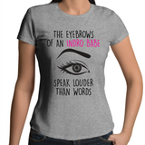 The Eyebrows Of An Indro Babe Speak Louder Than Words - Womens T-shirt