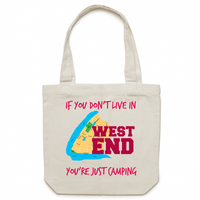 If You Don't Live In West End, You're Just Camping - AS Colour - Carrie - Canvas Tote Bag