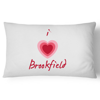 I Love Brookfield - Pillow Case - 100% Cotton