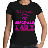 The Eyebrows Of A Graceville Lady Speak Louder Than Words - Womens T-shirt