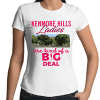 Kenmore Hills Ladies Are Kind Of A Big Deal - Womens T-shirt