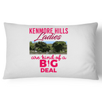 Kenmore Hills Ladies Are Kind Of A Big Deal - Pillow Case - 100% Cotton