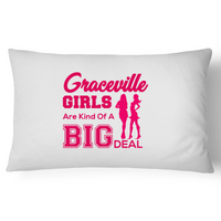 Graceville Girls Are Kind Of A Big Deal - Pillow Case - 100% Cotton