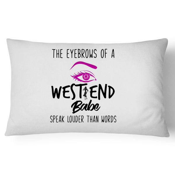 The Eyebrows Of A West End Babe Speak Louder Than Words - Pillow Case - 100% Cotton