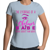The Eyebrows Of A Chelmer Babe Speak Louder Than Words - Womens T-shirt