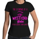 The Eyebrows Of A West End Babe Speak Louder Than Words - Womens T-shirt