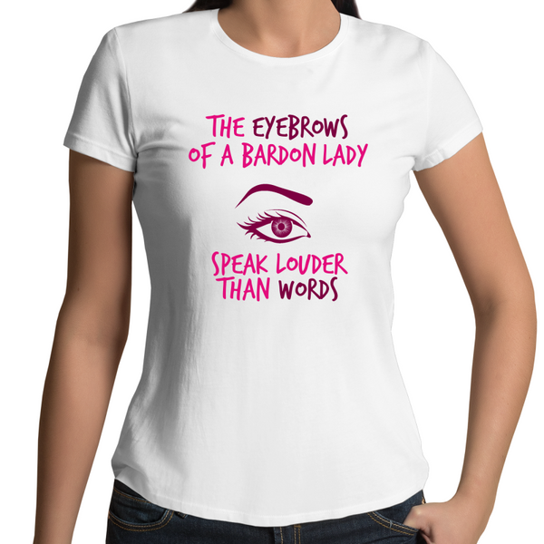 The Eyebrows Of A Bardon Lady Speak Louder Than Words - Womens T-shirt